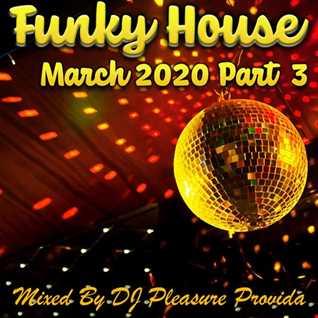 Pleasure Provida - Funky House March Part Three 2020
