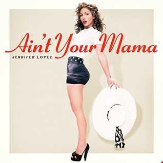 Jennifer Lopez – Ain't Your Mama (Juanma Montero Exclusive)
