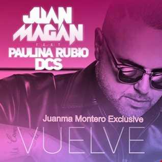 Juan Magan Ft. Paulina Rubio & DCS Vuelve (Juanma Montero Exclusive)
