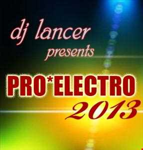 dj lancer presents PRO•ELECTRO 2013¸¸.•¨•♫♪