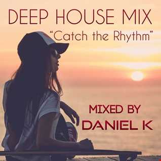 "Deep Houes Mix "" Catch the Rhythm"""