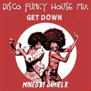 "Disco Funky House Mix ""Get Down"""