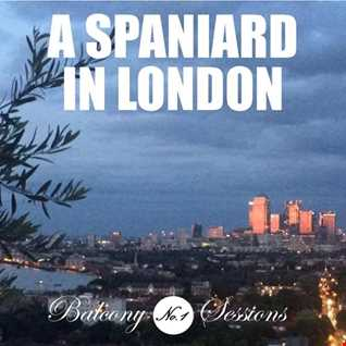 Balcony Sessions No.1   A SPANIARD IN LONDON   Tech House Mix
