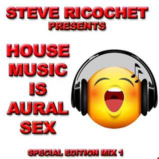 Steve Ricochet   House Music Is Aural Sex Special Edition Mix 1