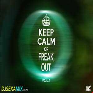 KEEP CALM OR FREAK OUT - DJ SEXA MIX