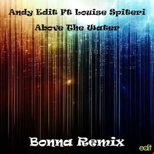 Andy Edit Ft Louise Spiteri - Above The Water (Bonna Remix) Sample