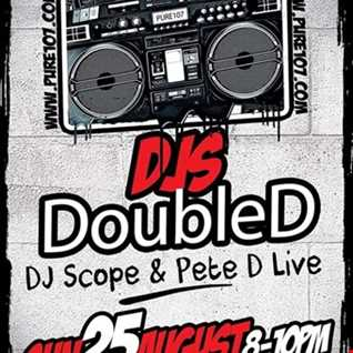 DJ'S DOUBLE D (SCOPE & PETE D) Pure107 live August 25th (House, Remixes and Old School Remakes)