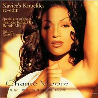 "Chanté Moore ""This Time"" (Xavier's Knuckles Re edit)"