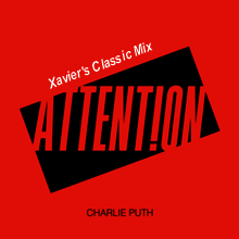 Charlie Puth - Attention (Xavier's Classic Mix)