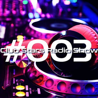 Club Stars Radio Show 003 (mixed by Dekkzz & Dj Tech)