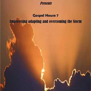 Gospel House 7 Improvise Adapt overcome