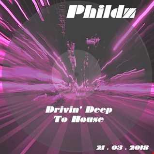 Phildz   Drivin' Deep To House 21 03 2018