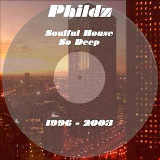 Phildz   Soulful House So Deep 1996 2003