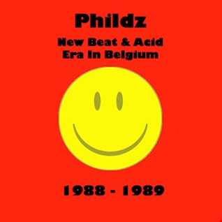 Phildz   New Beat & Acid Era In Belgium (1988 89)