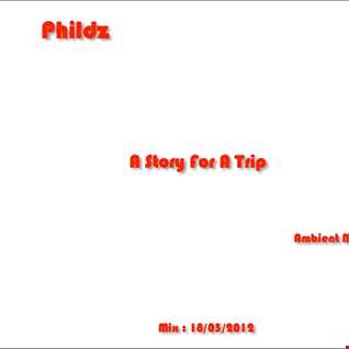 Phildz   A story for a trip (Ambient Mix   18 03 2012)