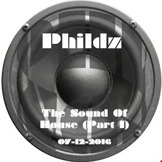 Phildz   The Sound Of House (Part 1) 07 12 2016