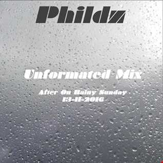 Phildz   Unformated Mix (After On Rainy Sunday) 13 11 2016
