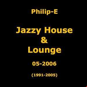 PhilipE (Mix house jazzy and lounge   1995 2005   Mixed in 05 2006)