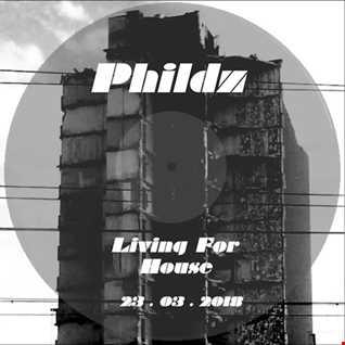 Phildz   Living For House 23 03 2018