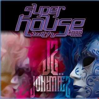 SuperHouse with Jony Maez 032