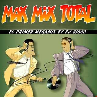 MAX MIX TOTAL BY DJ SISCO
