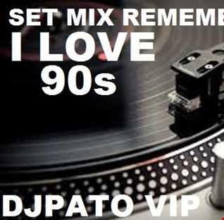SET MIX REMEMBERS 80s (34) I LOVE  90s PARTE 1 DJPATO VIP