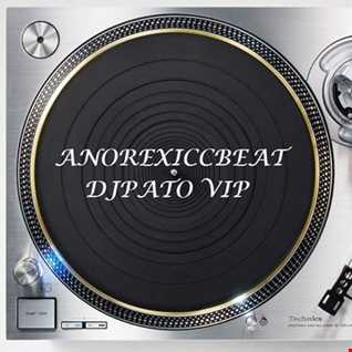 SET MIX ANOREXICCBEAT 2019 HOUSE AND TECH HOUSE BY DJPATO VIP