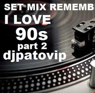 SET MIX REMEMBERS 80s (35 ) I LOVE 90s PART 2  DJPATO VIP