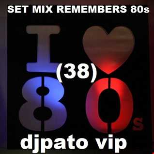 SET MIX REMEMBERS 80s (38) DJPATO VIP