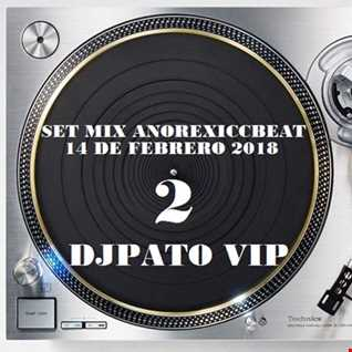 SET MIX ANOREXICCBEAT 14 DE FEBRO 2018 (2) DJPATO VIP