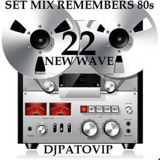 SET MIX REMEMBERS 80s 22   DJPATO VIP