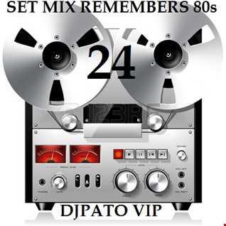 SET MIX REMEMBERS 80s 24 DJPATO VIP