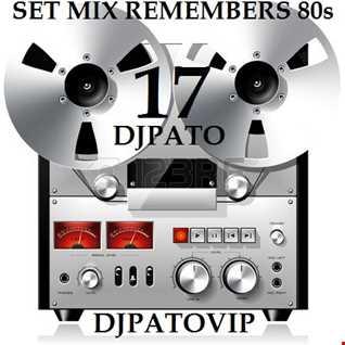 SET MIX REMEMBERS 80s 17 DJPATO VIP