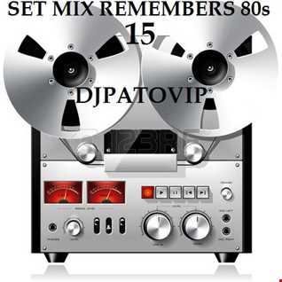 SET MIX REMEMBERS 80s 15 DJPATO VIP
