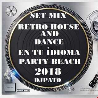 SET MIX RETRO HOUSE AND DANCE EN TU IDIOMA DJPATO VIP  PLAYASO 2018