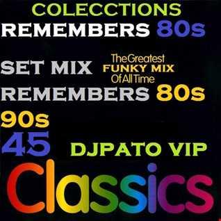 SET MIX REMEMBERS 80S 90S MIX FUNKY MIX (45) DJPATO VIP