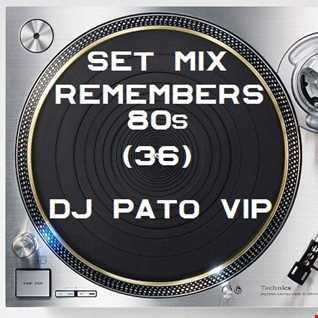 SET MIX REMEMBERS 80s (36) DJPATO VIP