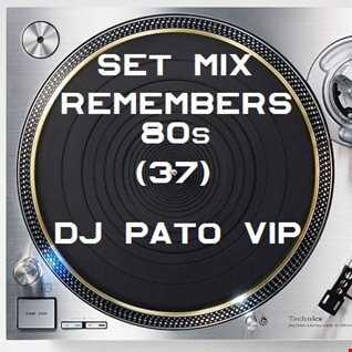 SET MIX REMEMBERS 80s (37) DJPATO VIP