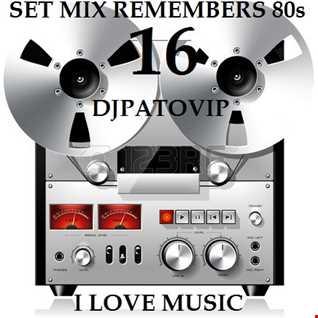 SET MIX REMEMBERS 80s 16 DJPATO VIP