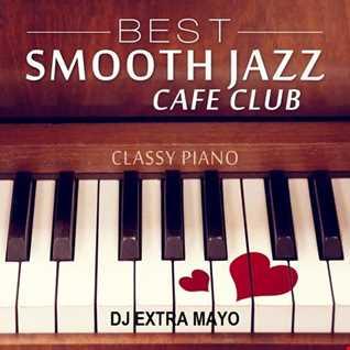 BEST SMOOTH JAZZ CAFE CLUB CLASSY PIANO