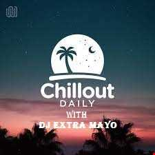 chillout daily with dj extra mayo mix
