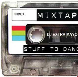 MIXTAPE Stuff to Dance To!