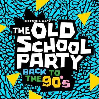 THE OLD SCHOOL PARTY BACK TO THE 90'S