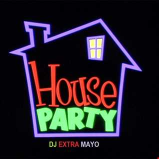 HOUSE PARTY WITH DJ EXTRA MAYO