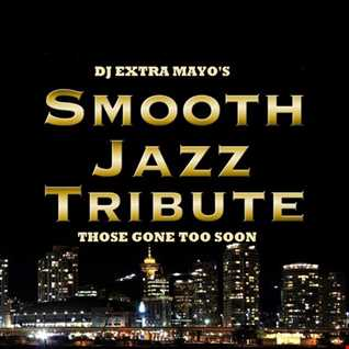 SMOOTH JAZZ TRIBUTE those gone too soon....