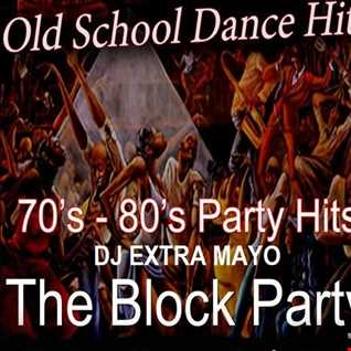 OLD SCHOOL DANCE HITS 70'S - 80'S PARTY HITS THE BLOCK PARTY