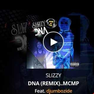 SLIZZY   DNA (REMIX)..MCMP