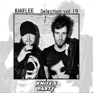 Khiflee - Selection vol 19 - Knife Party