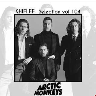 Khiflee - Selection vol 104 - Arctic Monkeys