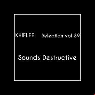 Khiflee - Selection vol 39 - Sounds Destructive